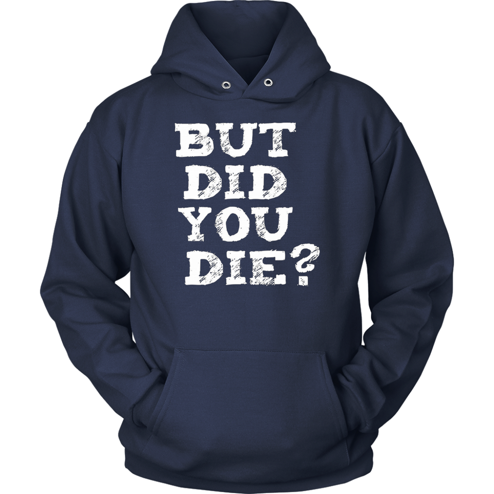 BUT DID YOU DIE? T Shirt