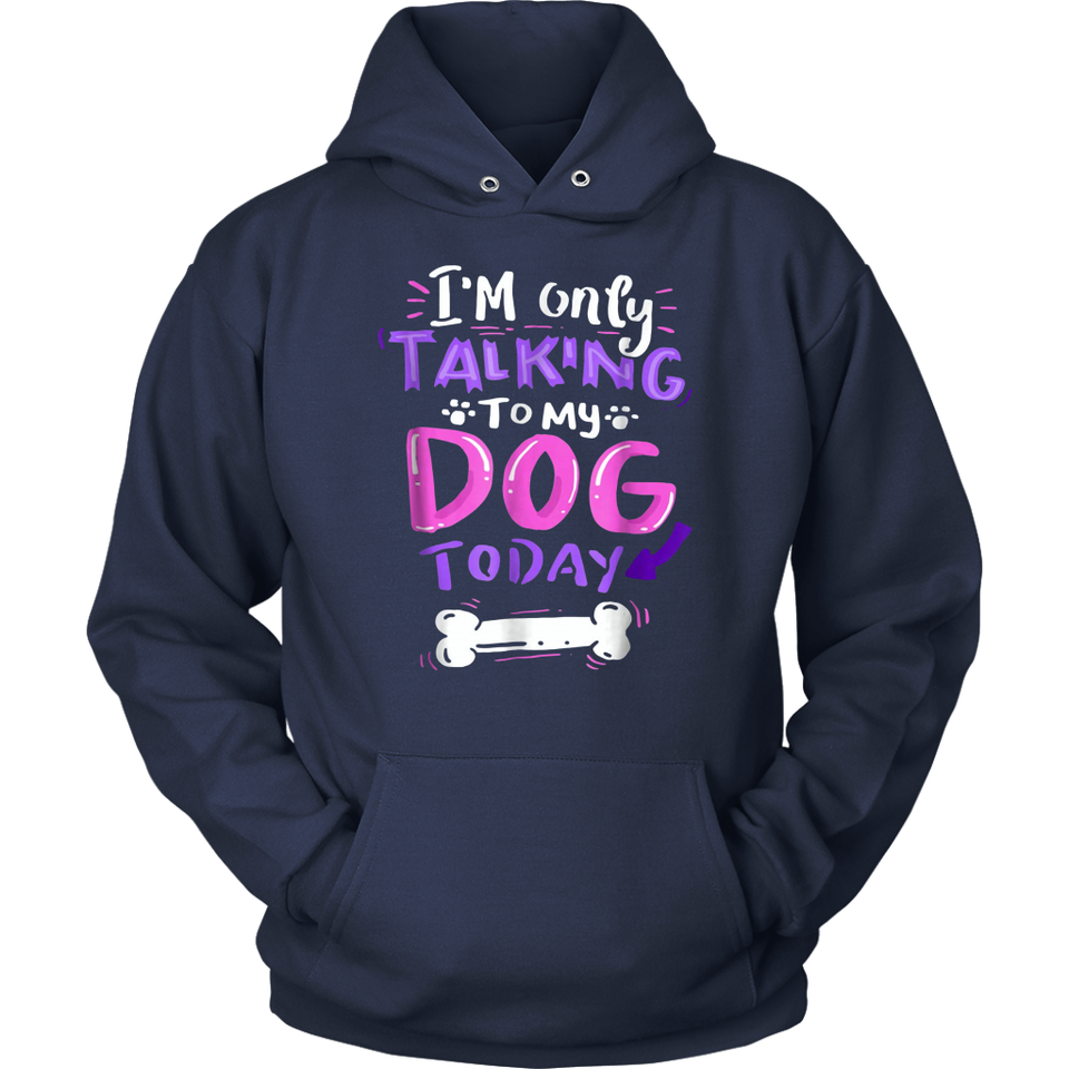 I'm Only Talking To My Dog Today Dog Shirt