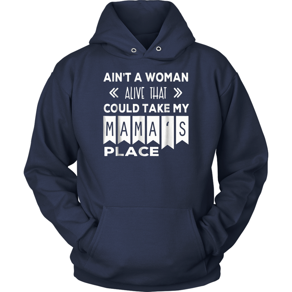 Ain't A Woman Alive That Could Take My Mama's Place T-Shrit