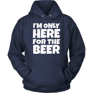 I'm Only Here For The Beer - Funny Beer Tee Shirt