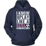 I Know I Play Like A Girl Soccer ShirtT-