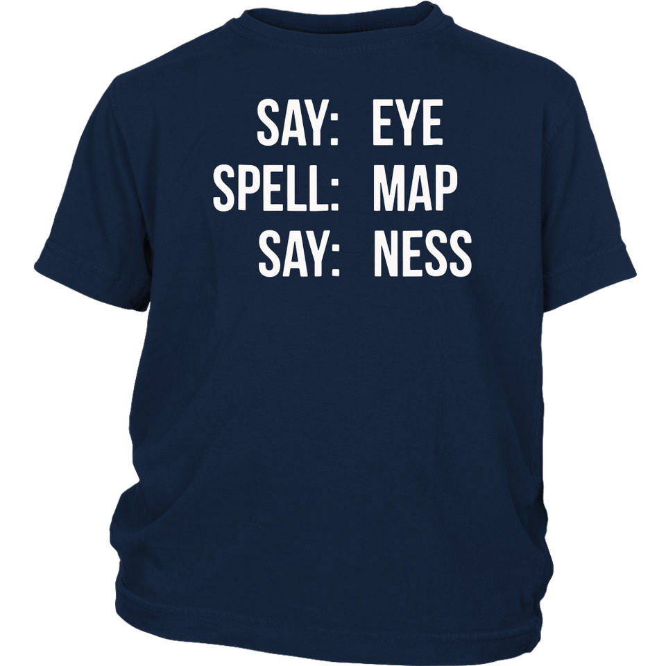 Say eye spell map say ness Prank T Shirt