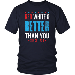 Red White And Better Than You Since 1776 Shirt
