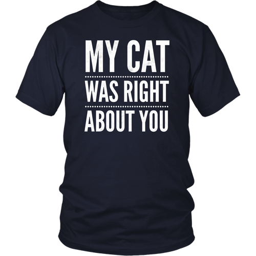 My Cat Was Right About You TShirt