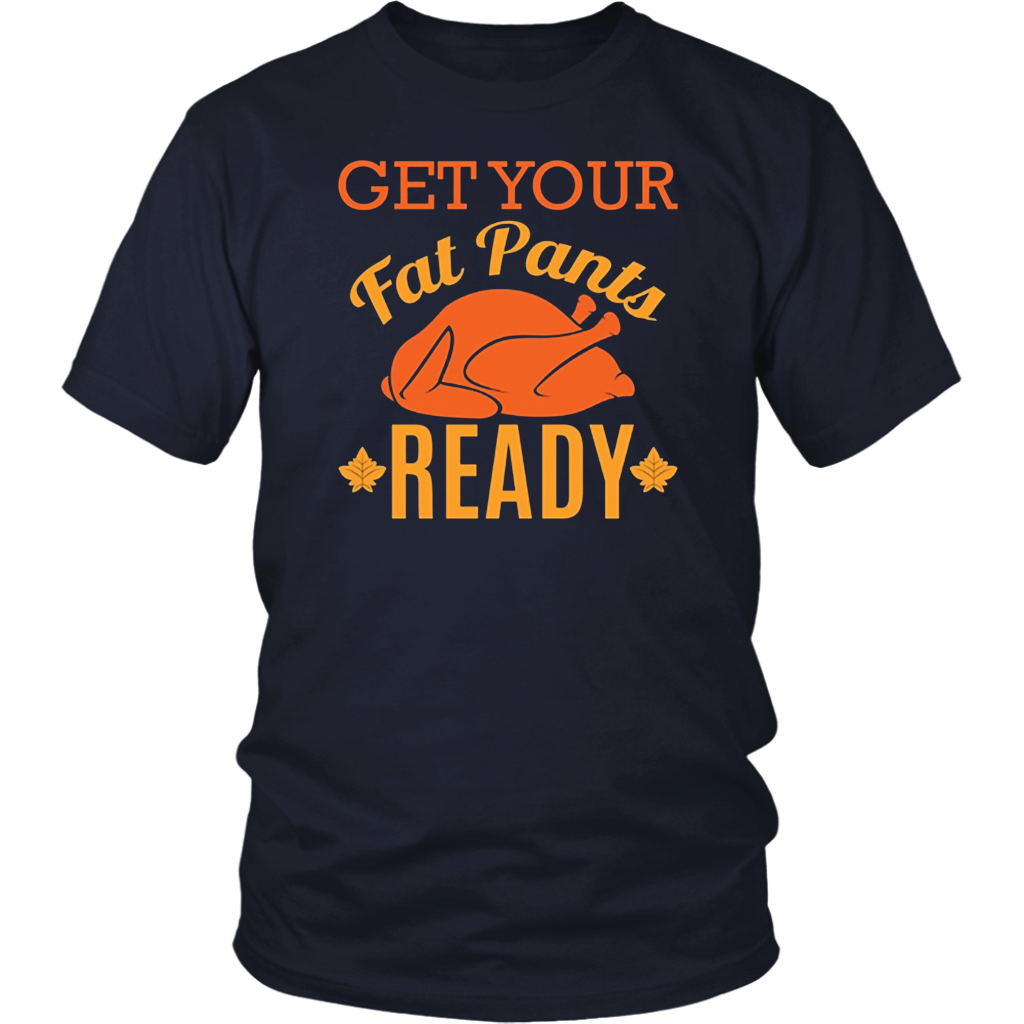 Get your Fat Pants Ready Shirts for Thanksgiving day Shirt