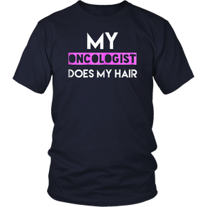 My Oncologist Does My Hair T-Shirt Quote Tee