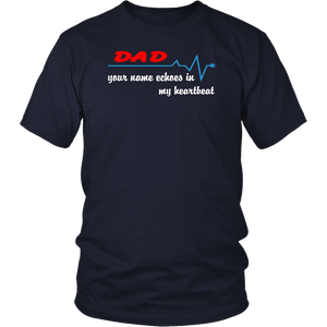 Dad your name echoes in my heartbeat T-Shirt