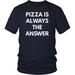 Pizza Is Always The Answer funny slogan shirt