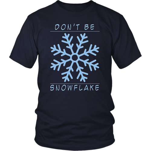 Don't Be A Snowflake Funny T-Shirt