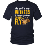 As God as My Witness I Thought Turkeys Could Fly Shirt