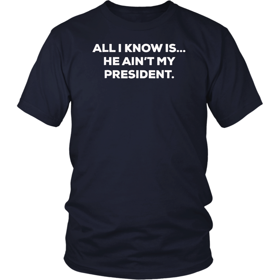 All I Know is He Aint My President Political Shirt