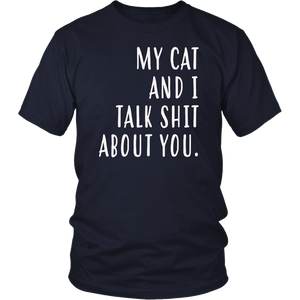 My Cat And I Talk About You Shirt