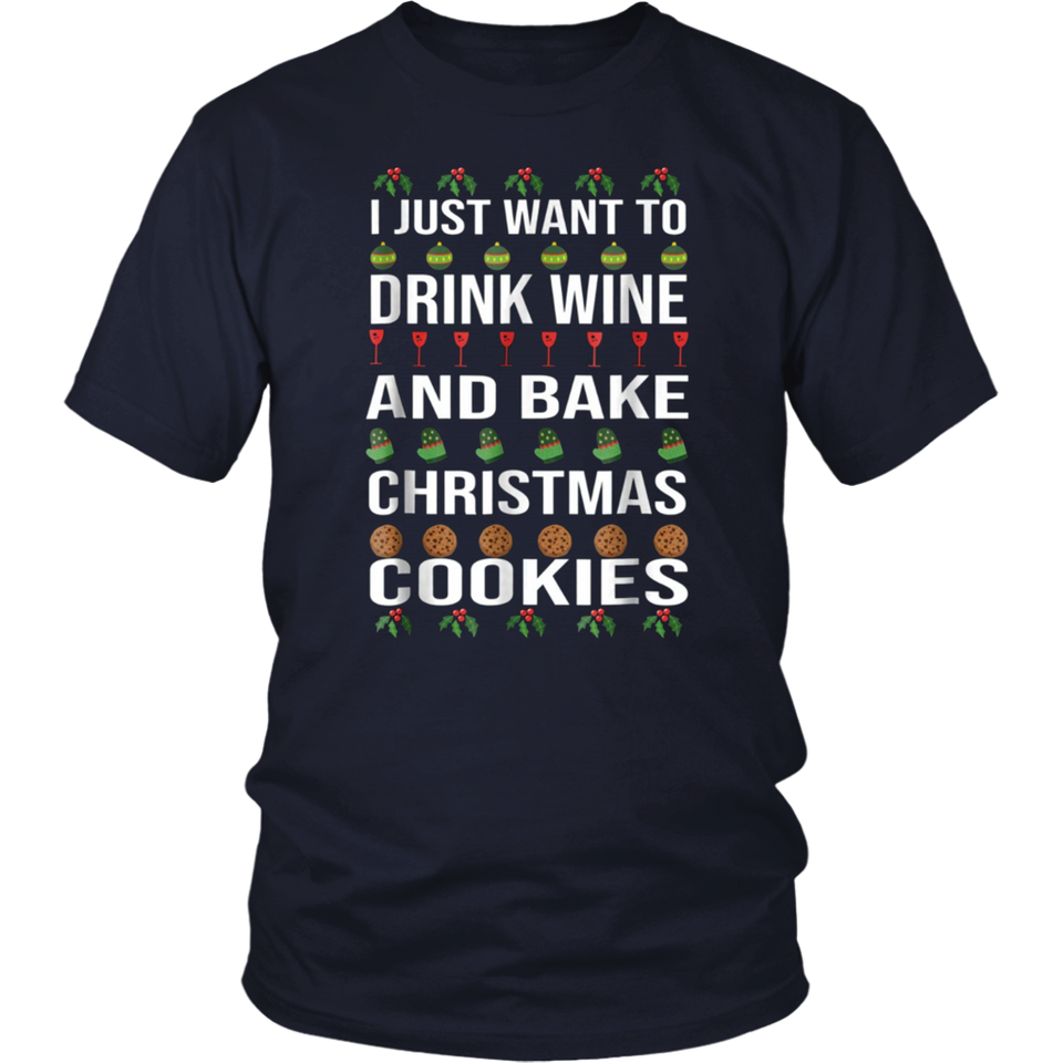 I Just Want To Drink Wine And Bake Christmas Cookies T-Shirt