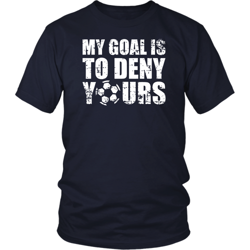 My Goal Is To Deny Yours T-Shirt