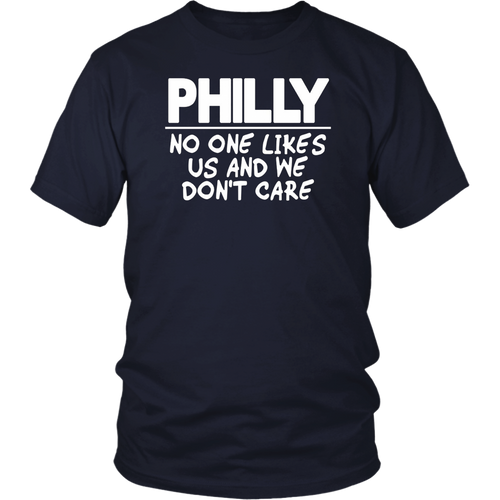 Philly No One Likes Us And We Don't Care Shirt