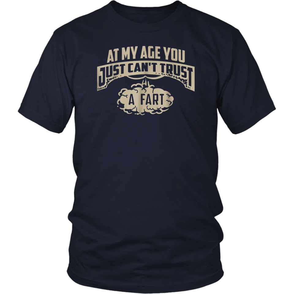 At My Age You Just Can't Trust A Fart T-Shirt