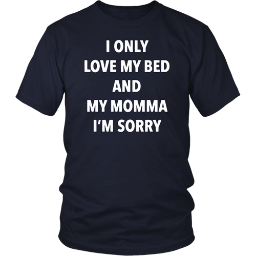 I Only Love My Bed and My Momma I'm Sorry Shirt Funny tee
