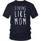 Strong Like Mom Tee Shirt