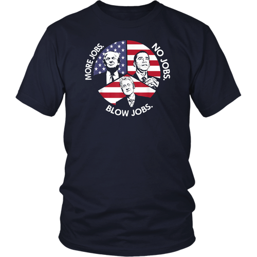 Trump More Jobs Obama No Jobs Bill Clinton Blow Jobs T-shirt