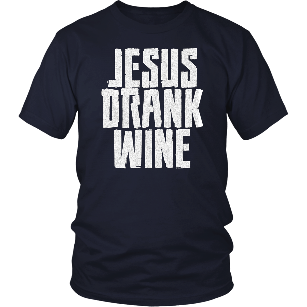 Jesus Drank Wine Shirt