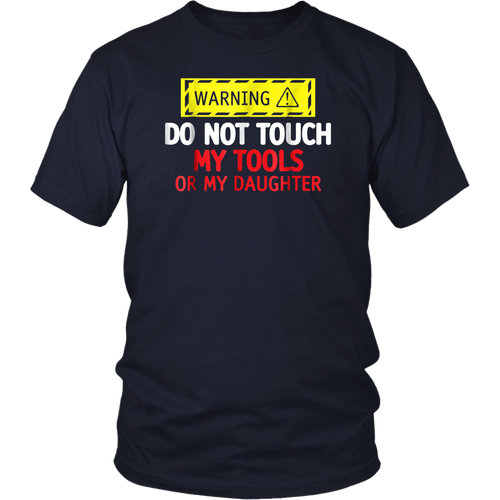 Warning Do Not Touch My tools Or My Daughter TShirt