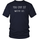 You can sit with us TShirt