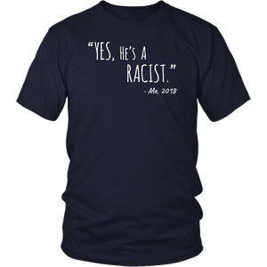 Yes, He's A Racist Shirt