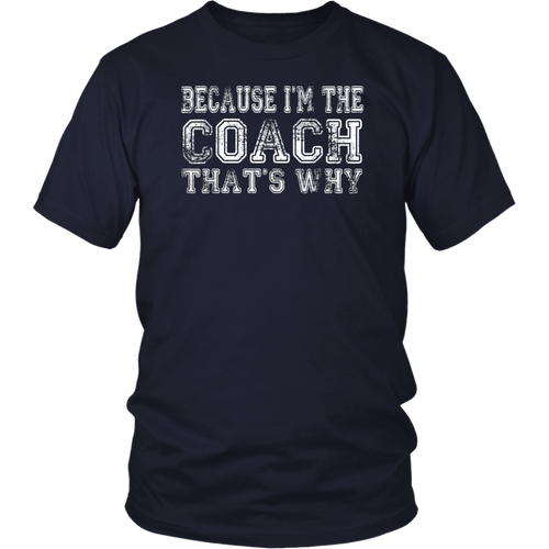 Because I'm The Coach That's Why Gift T-Shirt