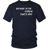 Because I'm The Coach That's Why T Shirt