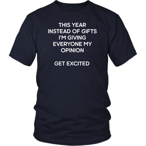 This Year Instead Of Gifts I'm Giving My Opinion T-Shirt