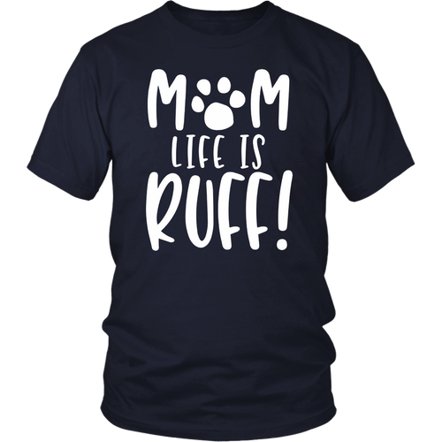 Dog Mom Life Is Ruff Funny T-Shirt