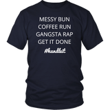 Messy Bun Coffee Run Gangsta Rap Get It Done Boss Lady Shirt