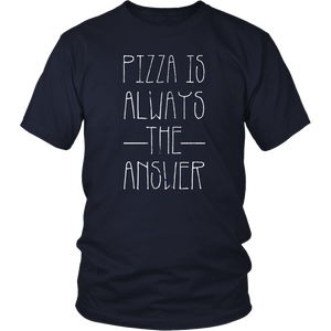 Pizza is Always the Answer Funny Tshirt
