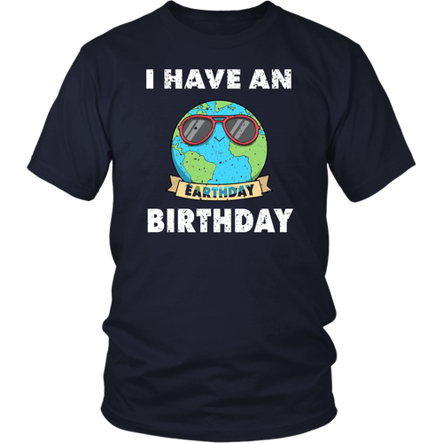 I Have An Earth Day Birthday T-Shirt