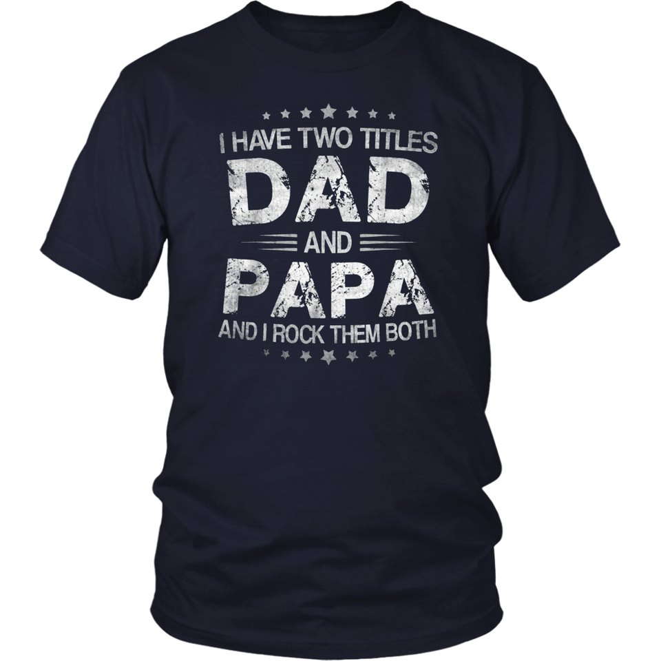 I Have Two Titles Dad And Papa Shirt