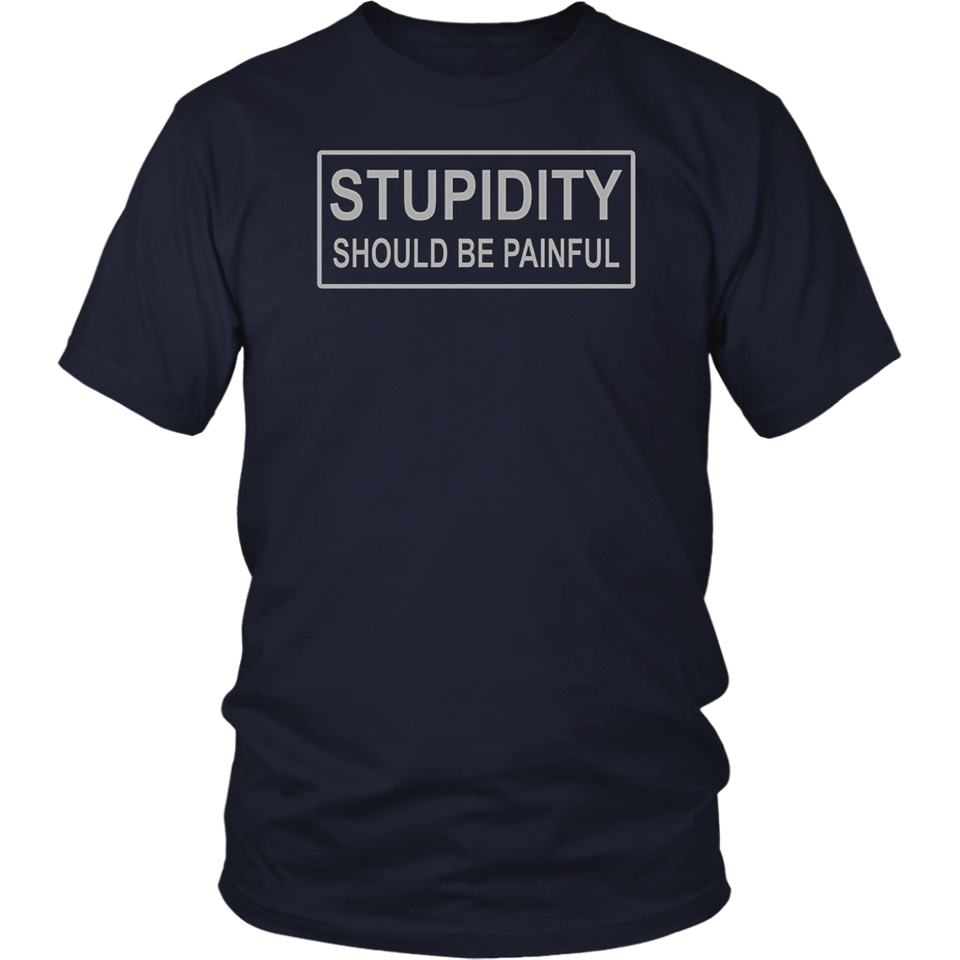 Stupidity Should Be Painful T-Shirt