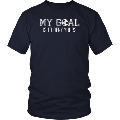 My GOAL is to DENY Yours Funny Soccer Goalkeeper T Shirt