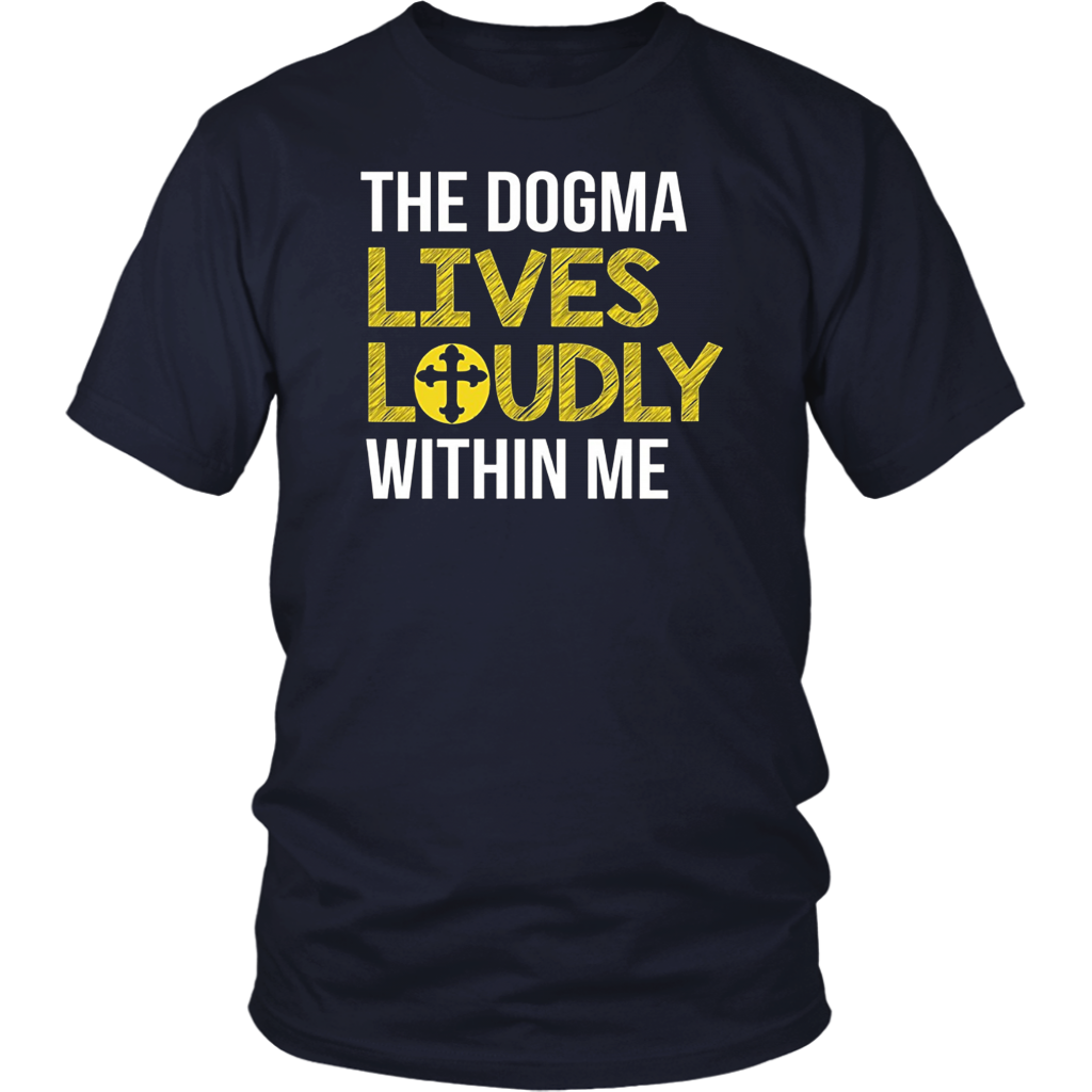 The Dogma Lives Loudly Within Me T-Shirt Catholic TShirts