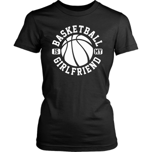 Basketball Is My Girlfriend - Funny Sports Quote T-Shirt