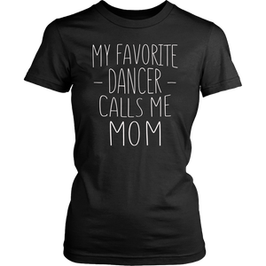 My Favorite Dancer Calls Me Mom T-Shirt