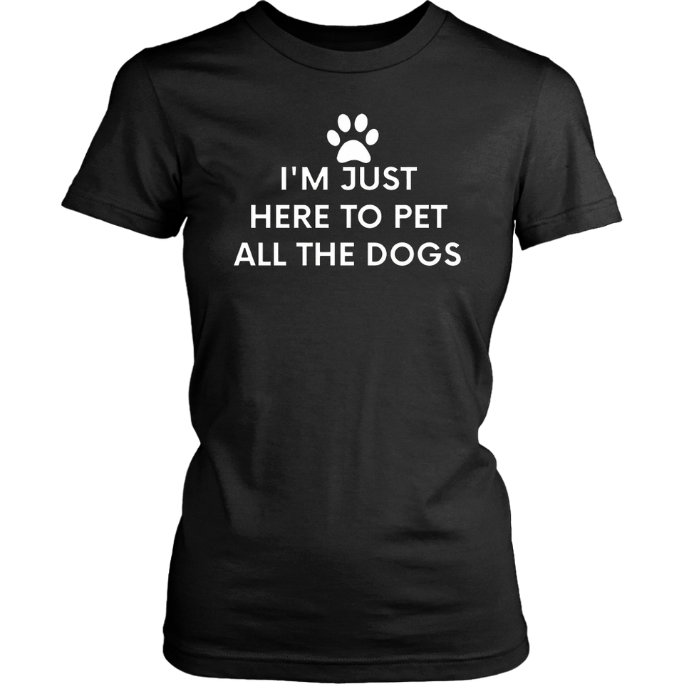 I'm Here To Pet All The Dogs T-shirt - Great Animal Lover Gi