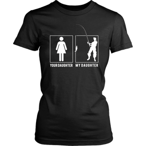 Your daughter My Daughter TShirt Funny TShirt