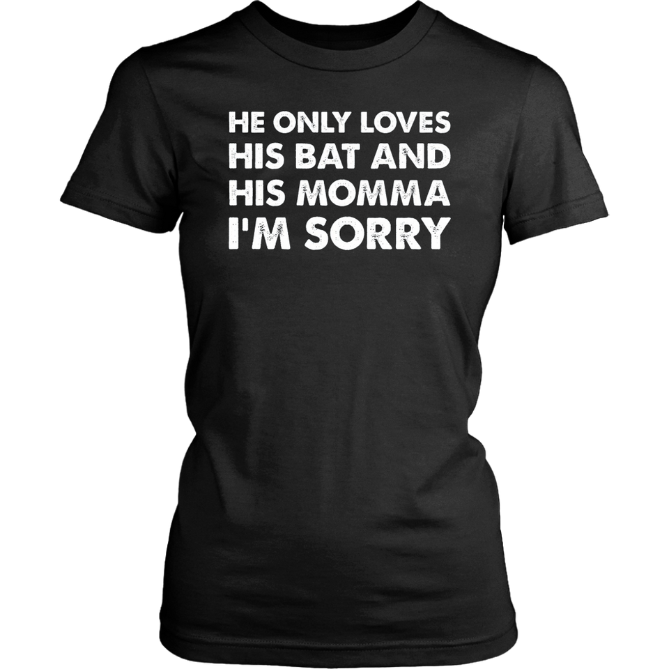 He Only loves his Bat & his Momma I'm Sorry Tee Shirt