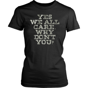 Yes We All Care, Why Don't You Shirt