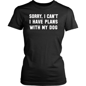 Sorry I Can't. I Have Plans With My Dog Funny Excuse T-shirt