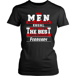 All Men Are Created Equal but Only The Best Are Born in February T-Shirts