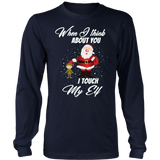 When I Think About You I Touch My Elf Funny Christmas Shirt