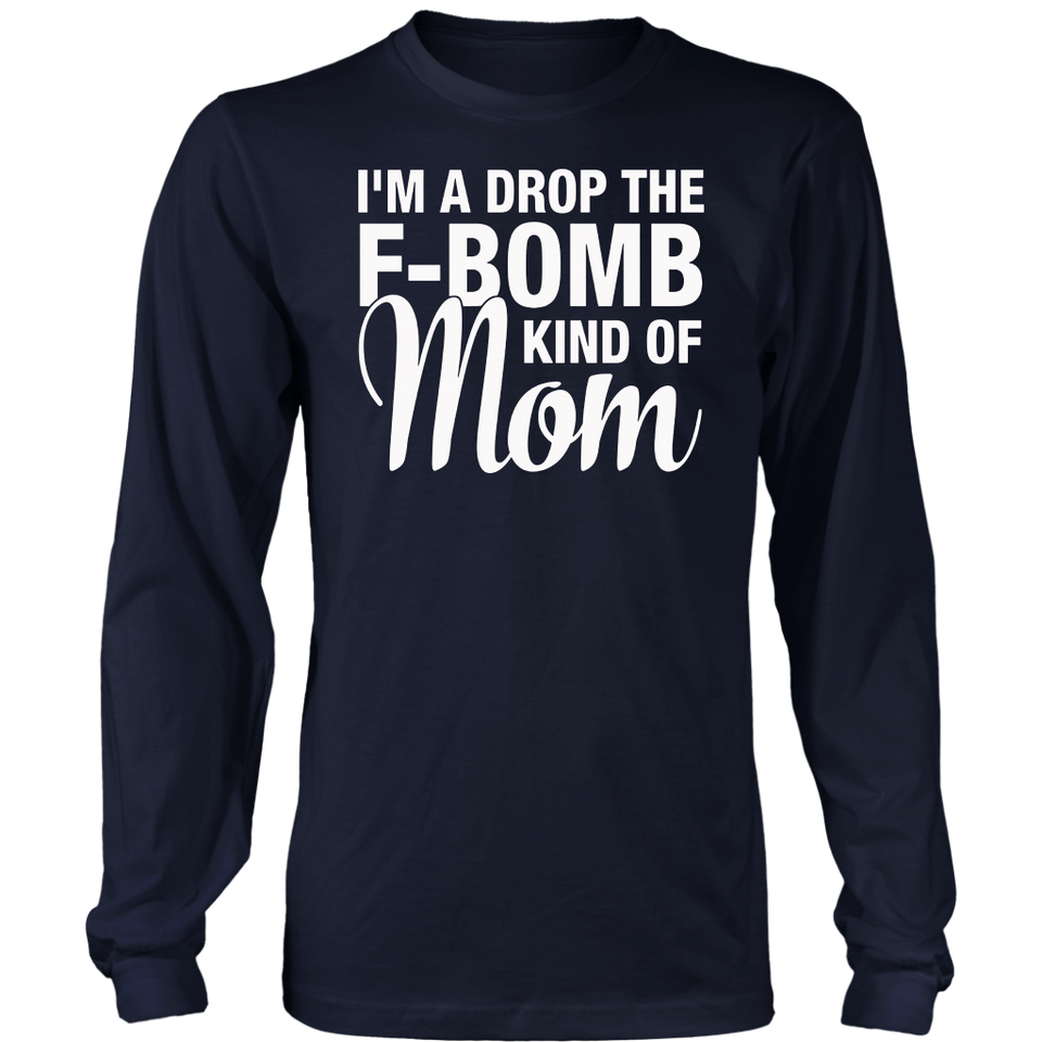 I'm A Drop The F Bomb Kind Of Mom t-shirt