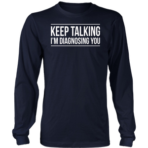 Keep talking I'm diagnosing you - funny psychology t-shirt
