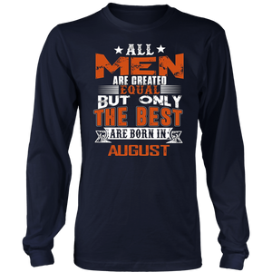 All men are created equal but only The best Are Born In August TShirts